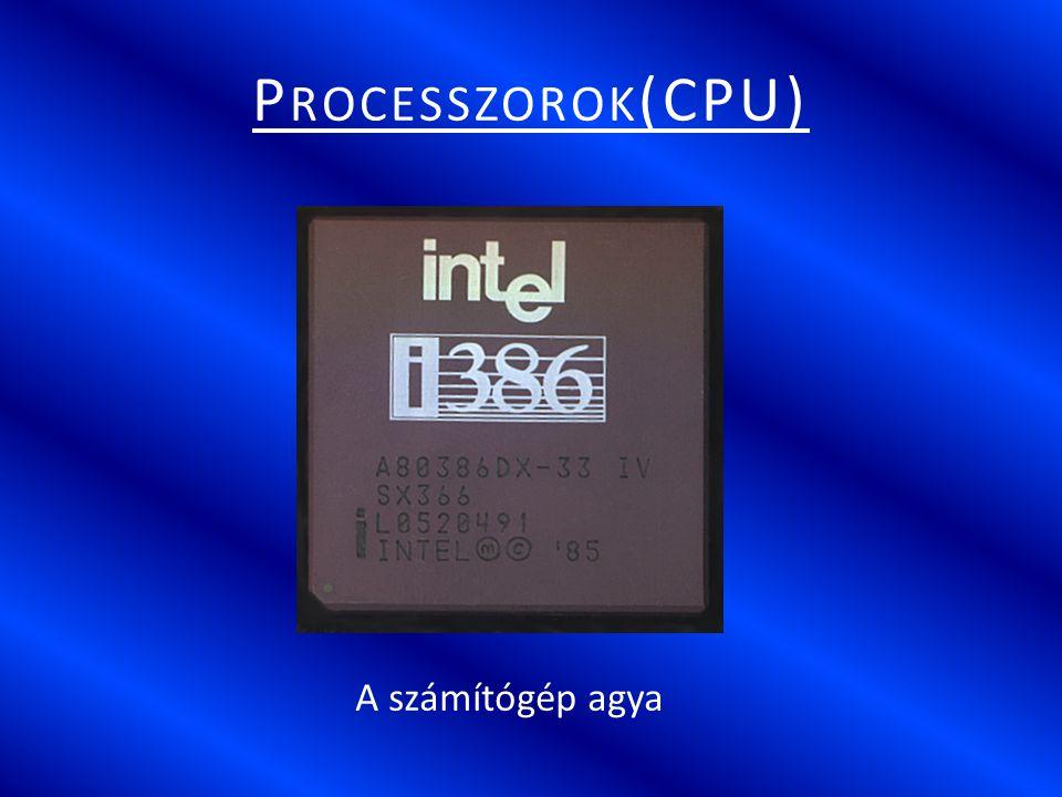 Processzorok(CPU) A számítógép agya