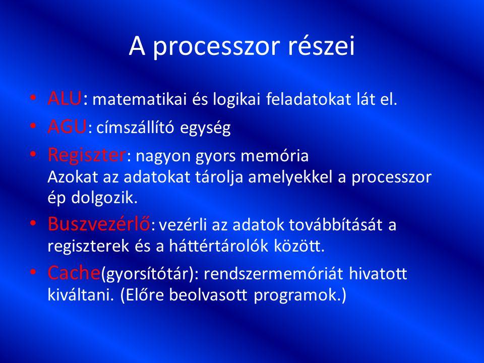A processzor részei ALU: matematikai és logikai feladatokat lát el.