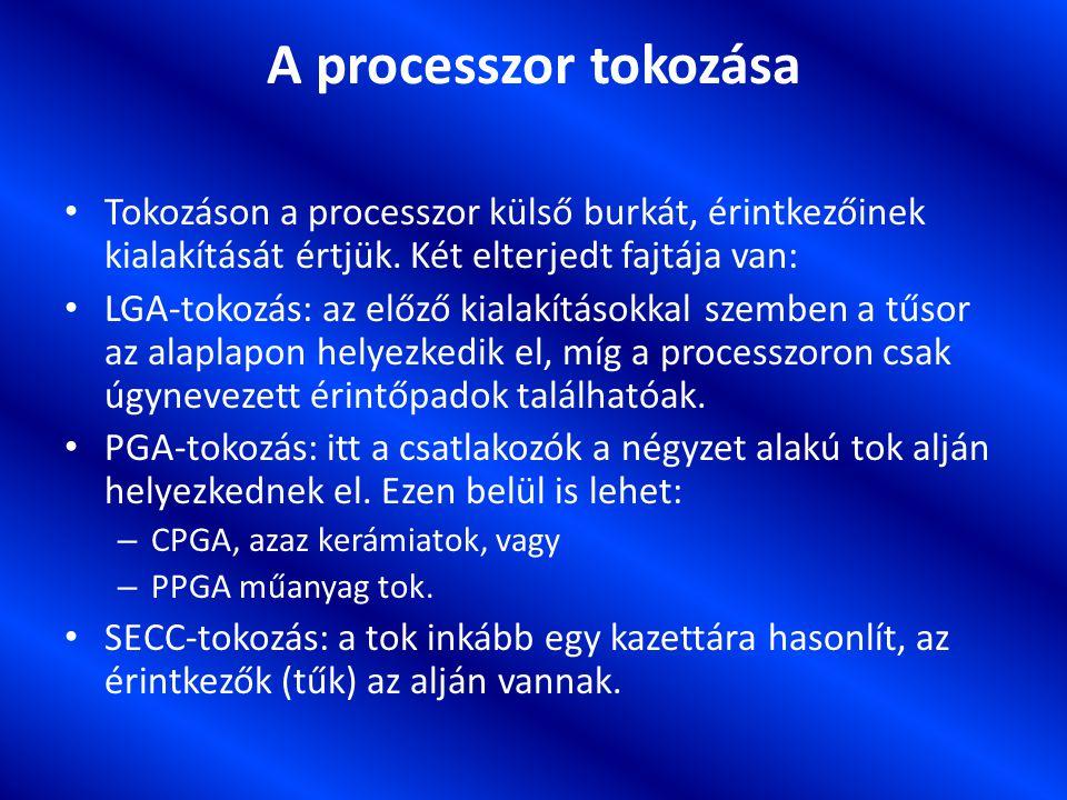 A processzor tokozása Tokozáson a processzor külső burkát, érintkezőinek kialakítását értjük. Két elterjedt fajtája van: