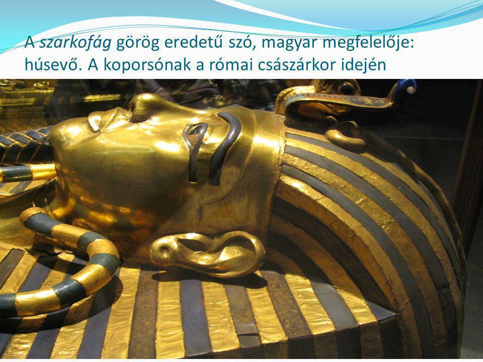 A szarkofág görög eredetű szó, magyar megfelelője: húsevő