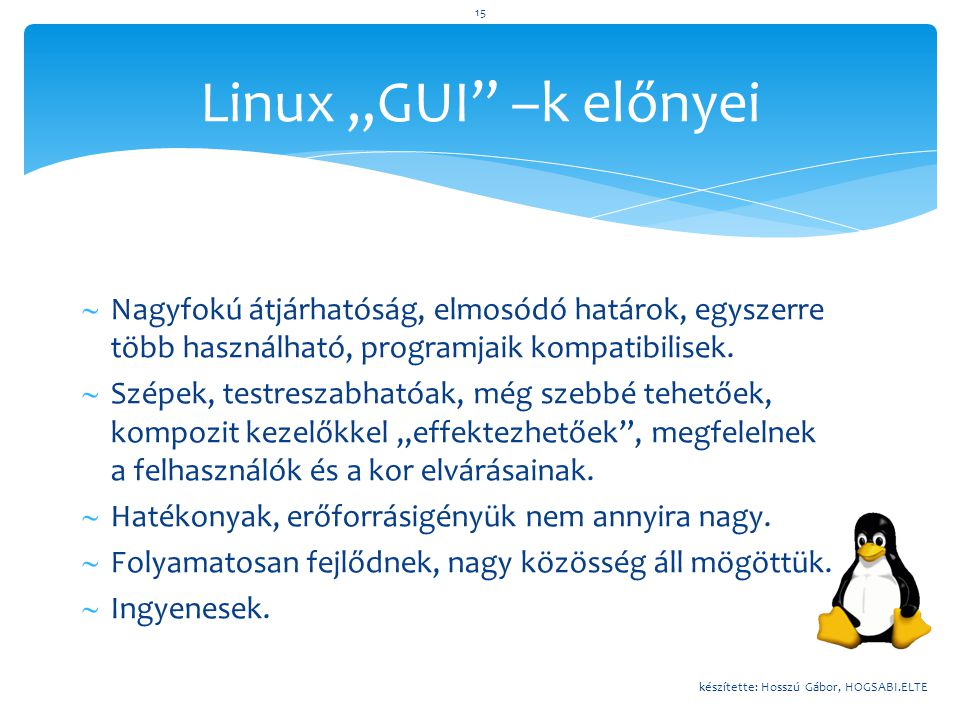 """Linux """"GUI –k előnyei Nagyfokú átjárhatóság, elmosódó határok, egyszerre több használható, programjaik kompatibilisek."""