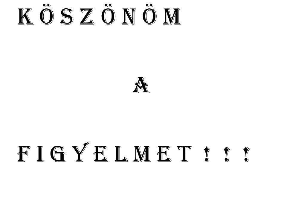 K Ö S Z Ö N Ö M A F I G Y E L M E T ! ! !