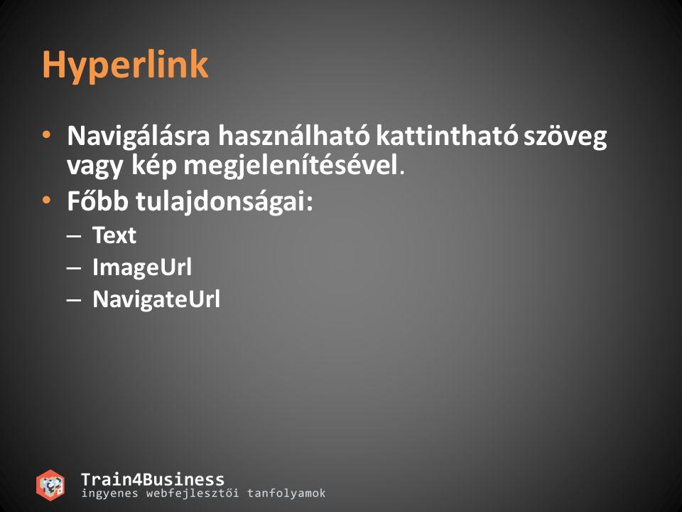 Hyperlink Navigálásra használható kattintható szöveg vagy kép megjelenítésével. Főbb tulajdonságai: