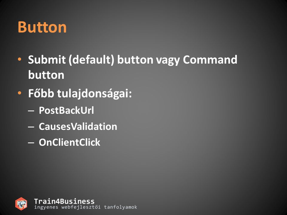 Button Submit (default) button vagy Command button Főbb tulajdonságai: