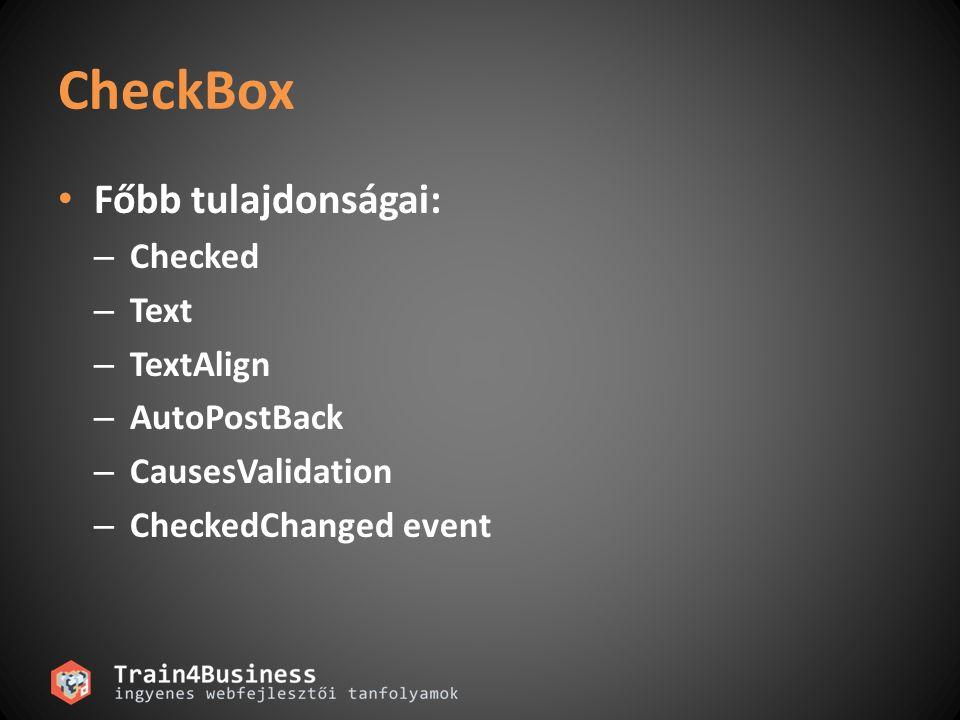 CheckBox Főbb tulajdonságai: Checked Text TextAlign AutoPostBack