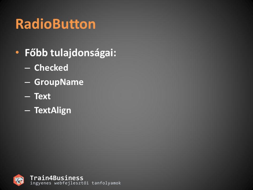 RadioButton Főbb tulajdonságai: Checked GroupName Text TextAlign