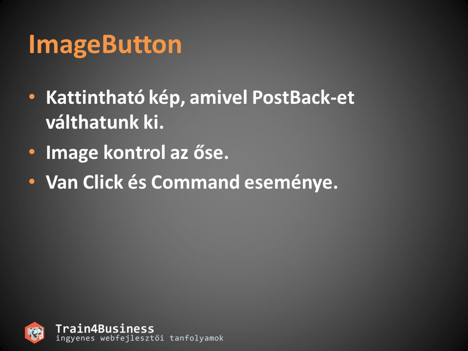 ImageButton Kattintható kép, amivel PostBack-et válthatunk ki.