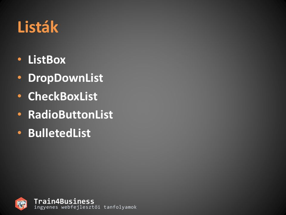 Listák ListBox DropDownList CheckBoxList RadioButtonList BulletedList