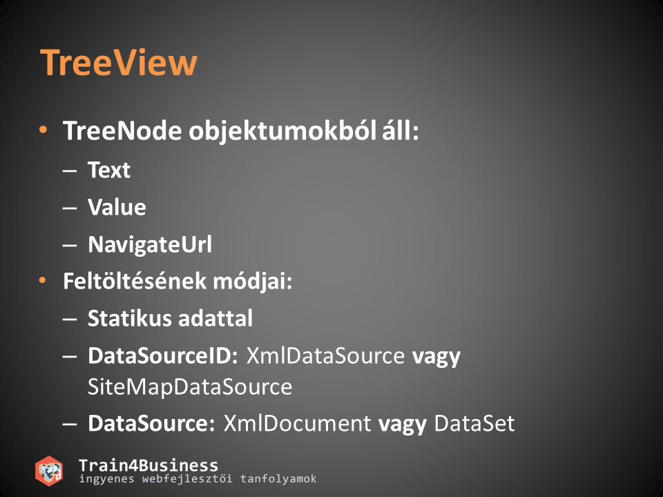 TreeView TreeNode objektumokból áll: Text Value NavigateUrl