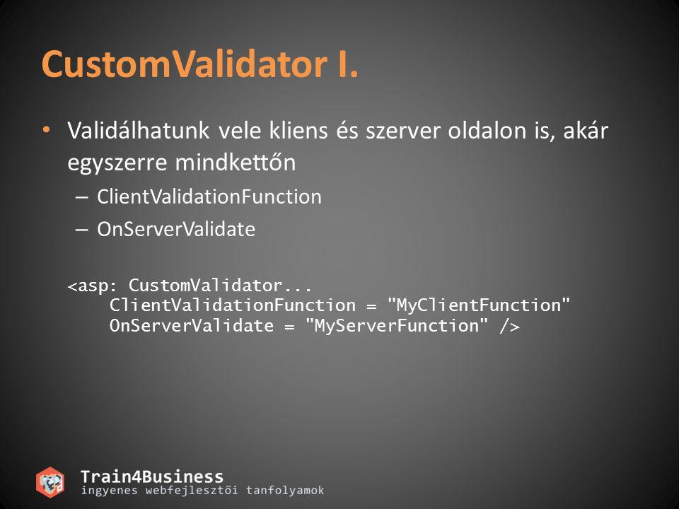 CustomValidator I. Validálhatunk vele kliens és szerver oldalon is, akár egyszerre mindkettőn. ClientValidationFunction.