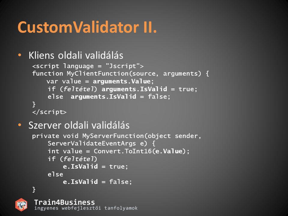 CustomValidator II. Kliens oldali validálás Szerver oldali validálás