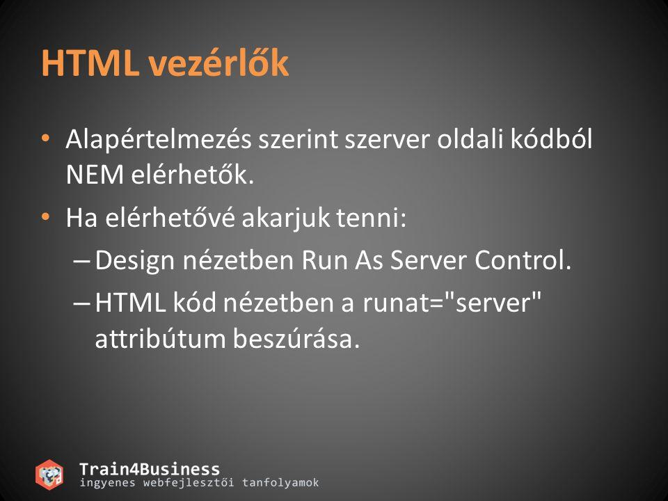 HTML vezérlők Alapértelmezés szerint szerver oldali kódból NEM elérhetők. Ha elérhetővé akarjuk tenni: