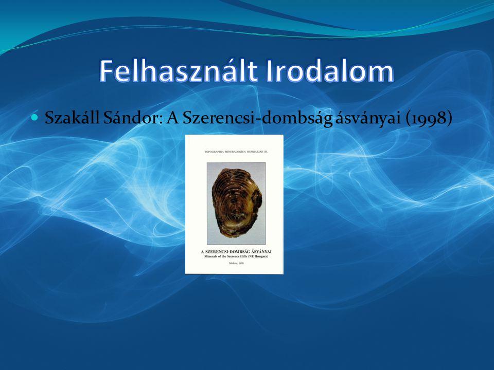 Felhasznált Irodalom Szakáll Sándor: A Szerencsi-dombság ásványai (1998)