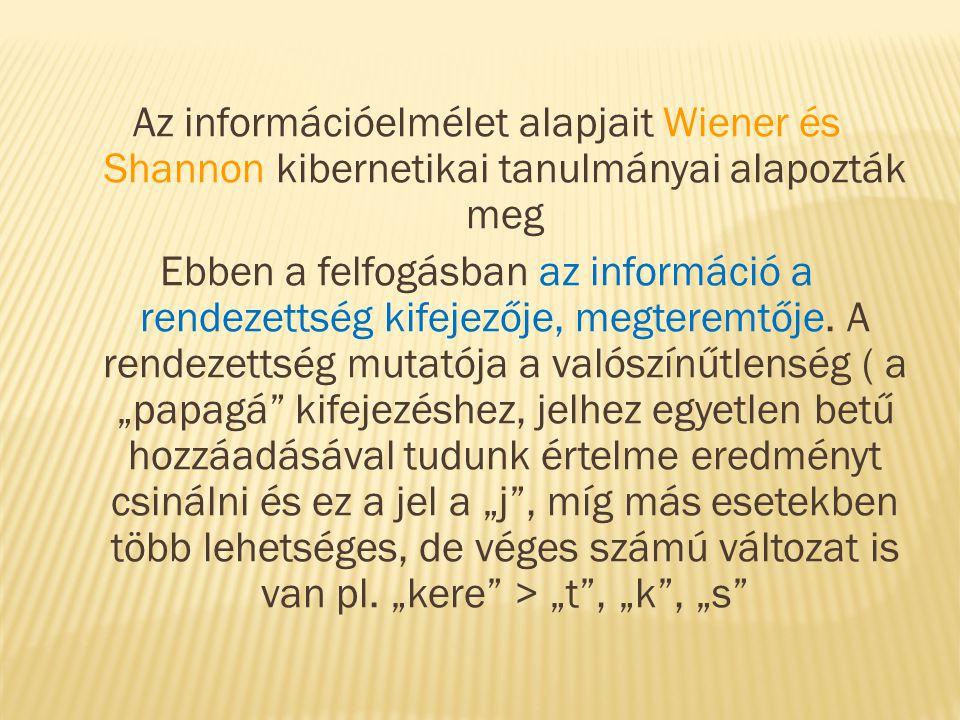 Az információelmélet alapjait Wiener és Shannon kibernetikai tanulmányai alapozták meg Ebben a felfogásban az információ a rendezettség kifejezője, megteremtője.