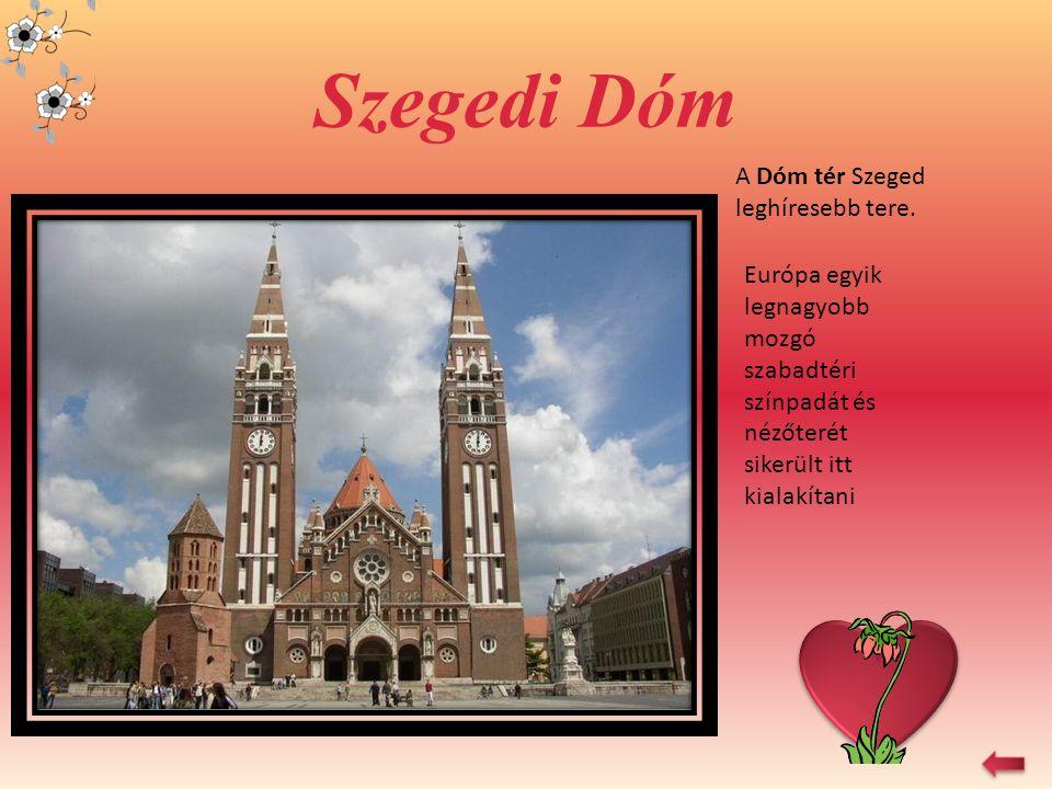 Szegedi Dóm A Dóm tér Szeged leghíresebb tere.