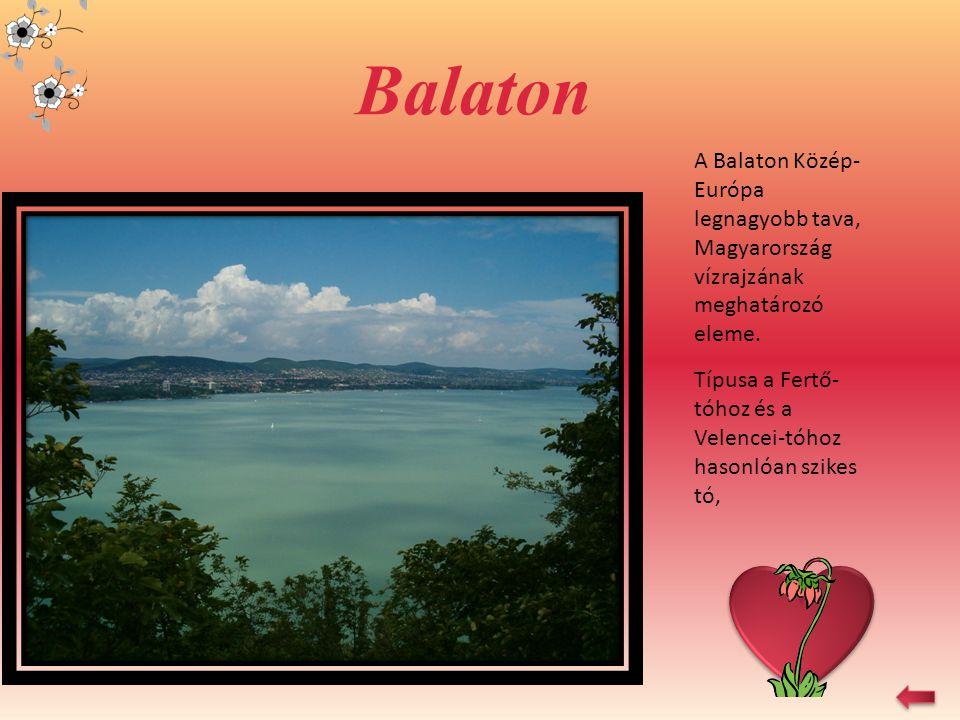 Balaton A Balaton Közép-Európa legnagyobb tava, Magyarország vízrajzának meghatározó eleme.