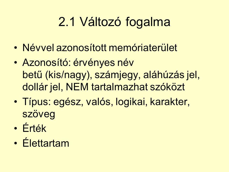 2.1 Változó fogalma Névvel azonosított memóriaterület
