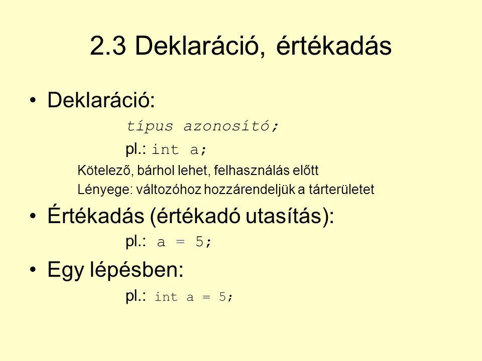 2.3 Deklaráció, értékadás Deklaráció: Értékadás (értékadó utasítás):