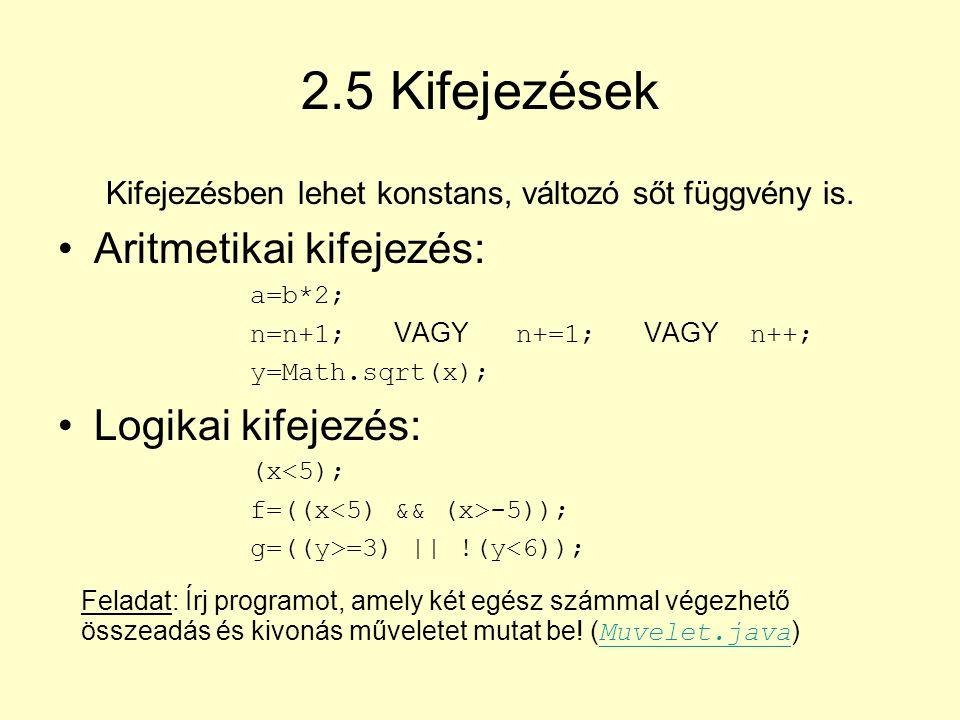2.5 Kifejezések Aritmetikai kifejezés: Logikai kifejezés: