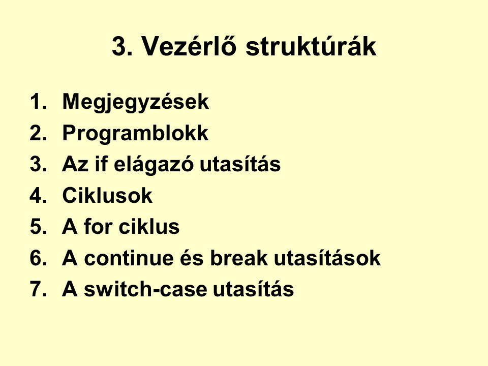 3. Vezérlő struktúrák Megjegyzések Programblokk Az if elágazó utasítás