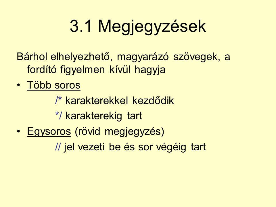 3.1 Megjegyzések Bárhol elhelyezhető, magyarázó szövegek, a fordító figyelmen kívül hagyja. Több soros.