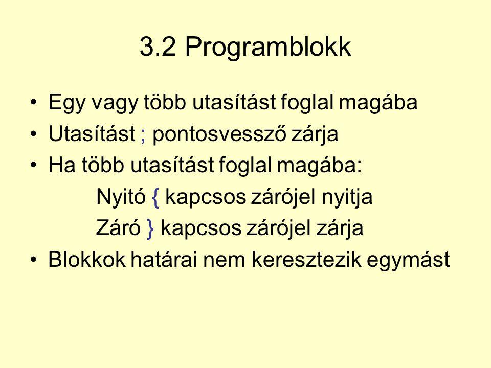 3.2 Programblokk Egy vagy több utasítást foglal magába