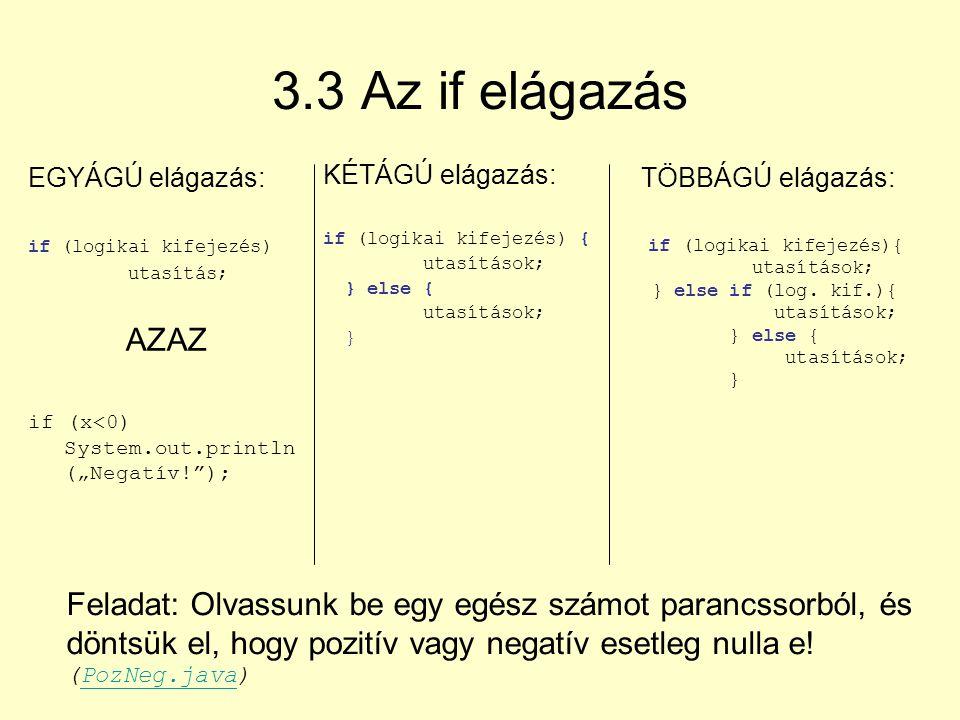 """3.3 Az if elágazás EGYÁGÚ elágazás: if (logikai kifejezés) utasítás; AZAZ. if (x<0) System.out.println(""""Negatív! );"""