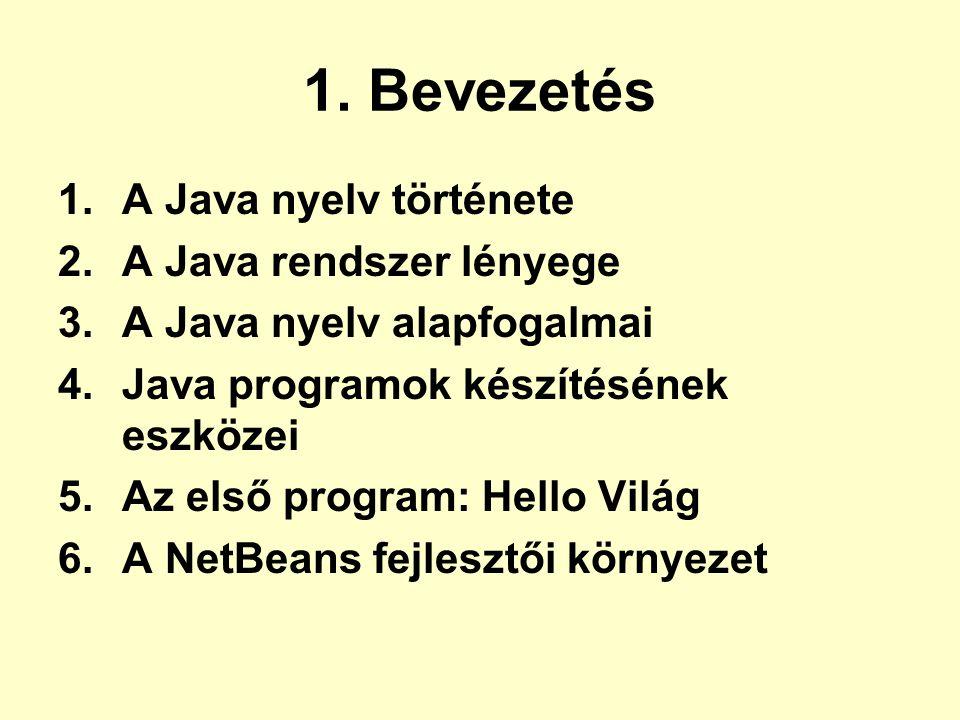 1. Bevezetés A Java nyelv története A Java rendszer lényege