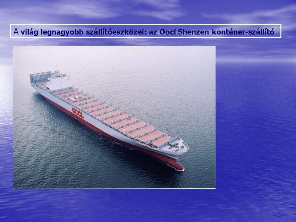 A világ legnagyobb szállítóeszközei: az Oocl Shenzen konténer-szállító