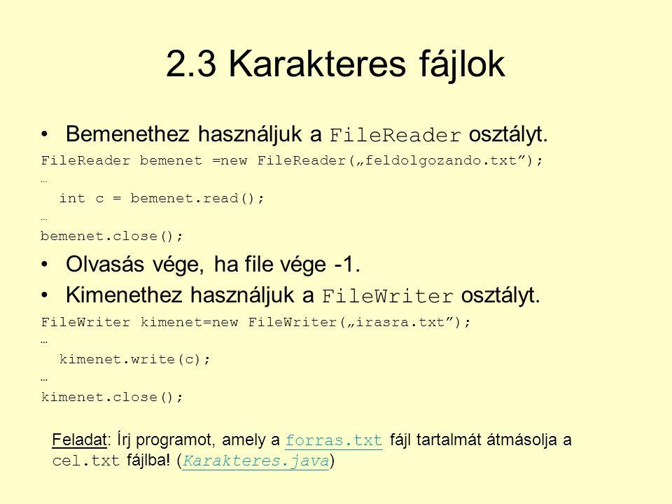 2.3 Karakteres fájlok Bemenethez használjuk a FileReader osztályt.