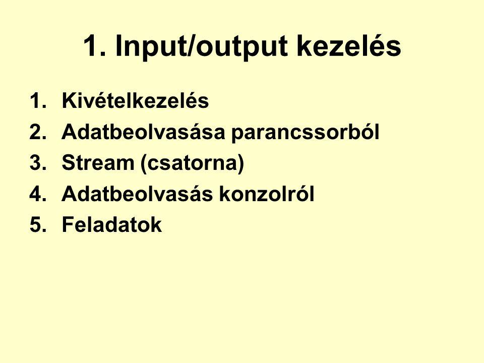 1. Input/output kezelés Kivételkezelés Adatbeolvasása parancssorból