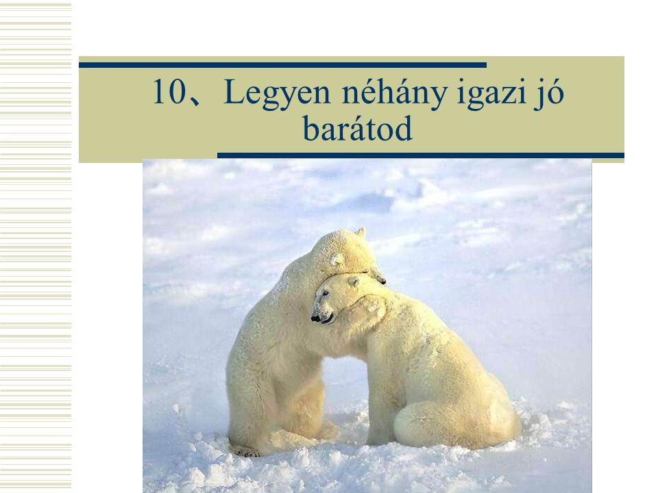 10、Legyen néhány igazi jó barátod