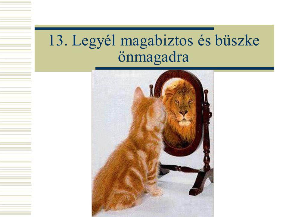 13. Legyél magabiztos és büszke önmagadra