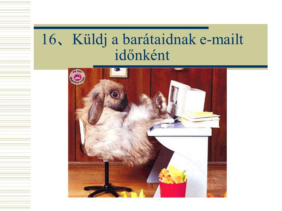 16、Küldj a barátaidnak e-mailt időnként