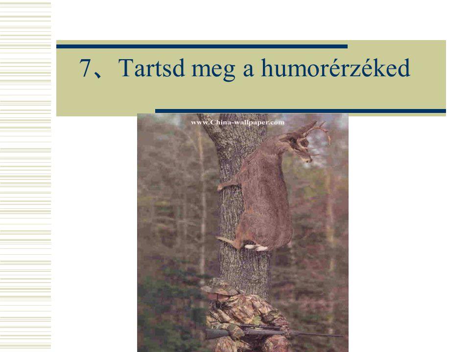 7、Tartsd meg a humorérzéked
