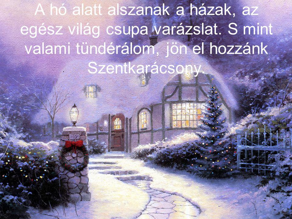 A hó alatt alszanak a házak, az egész világ csupa varázslat