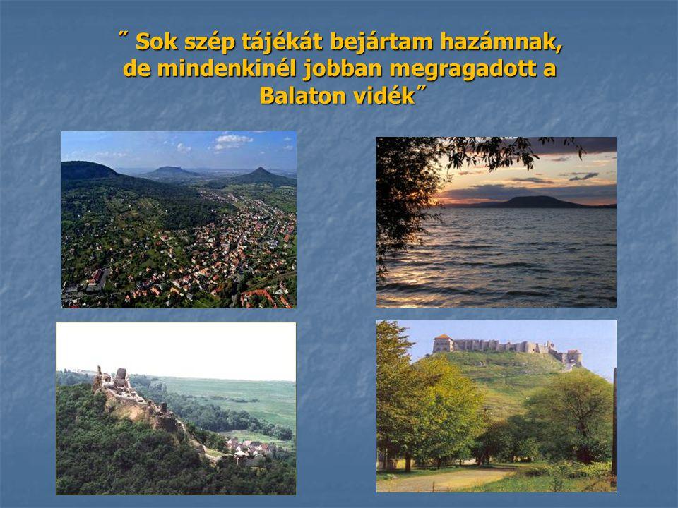 ˝ Sok szép tájékát bejártam hazámnak, de mindenkinél jobban megragadott a Balaton vidék˝