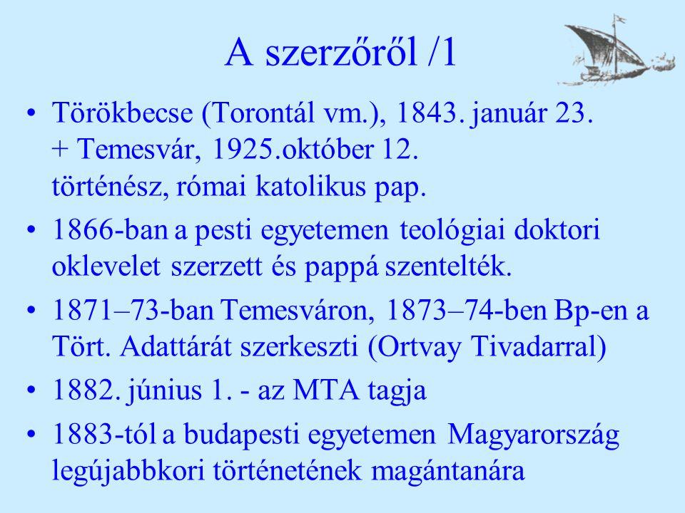 A szerzőről /1 Törökbecse (Torontál vm.), 1843. január 23. + Temesvár, 1925.október 12. történész, római katolikus pap.
