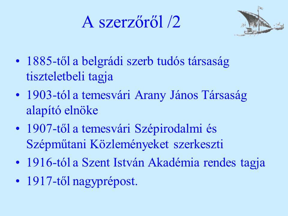 A szerzőről /2 1885-től a belgrádi szerb tudós társaság tiszteletbeli tagja. 1903-tól a temesvári Arany János Társaság alapító elnöke.