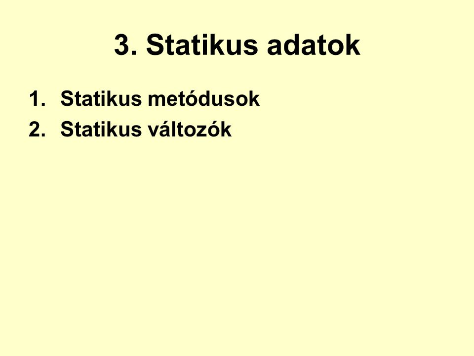 3. Statikus adatok Statikus metódusok Statikus változók
