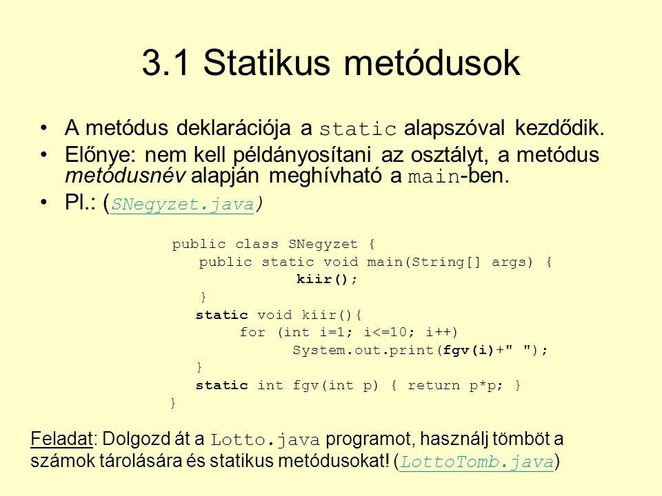 3.1 Statikus metódusok A metódus deklarációja a static alapszóval kezdődik.