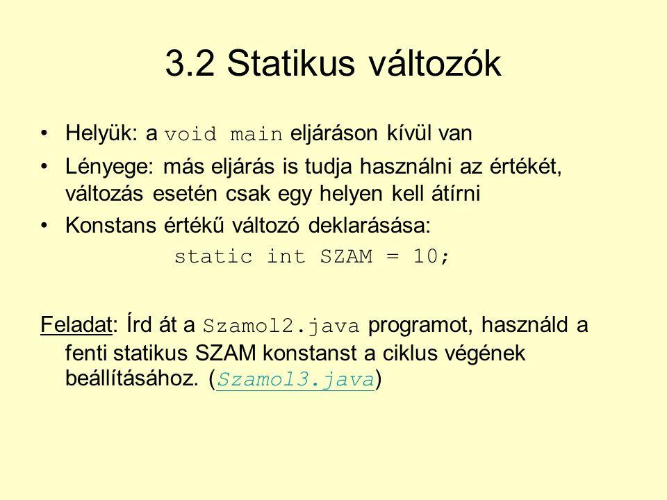 3.2 Statikus változók Helyük: a void main eljáráson kívül van