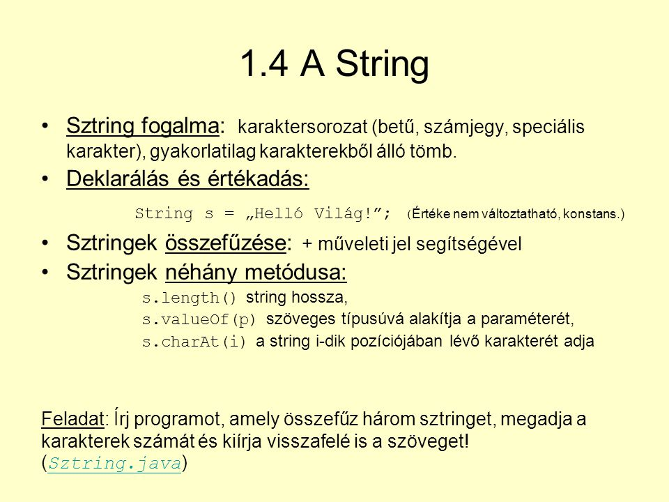 1.4 A String Sztring fogalma: karaktersorozat (betű, számjegy, speciális karakter), gyakorlatilag karakterekből álló tömb.