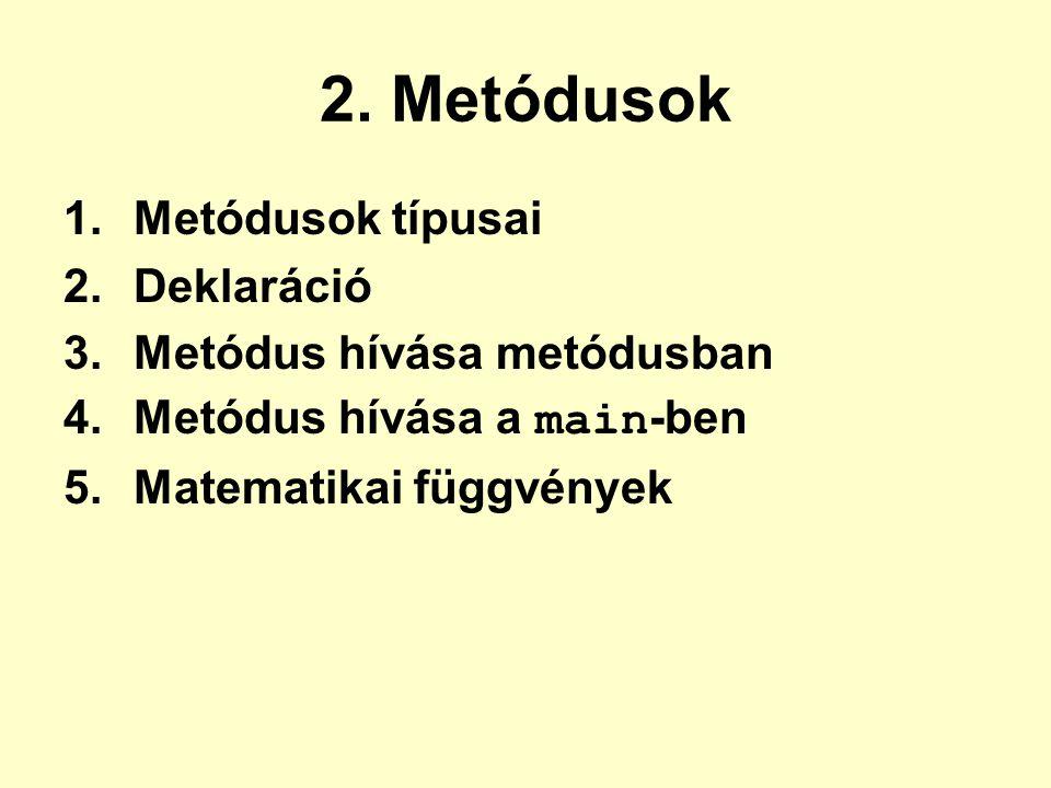 2. Metódusok Metódusok típusai Deklaráció Metódus hívása metódusban