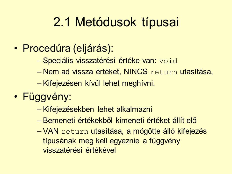 2.1 Metódusok típusai Procedúra (eljárás): Függvény:
