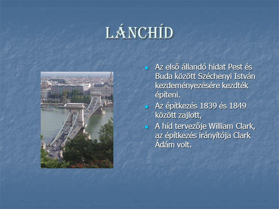 Lánchíd Az első állandó hidat Pest és Buda között Széchenyi István kezdeményezésére kezdték építeni.