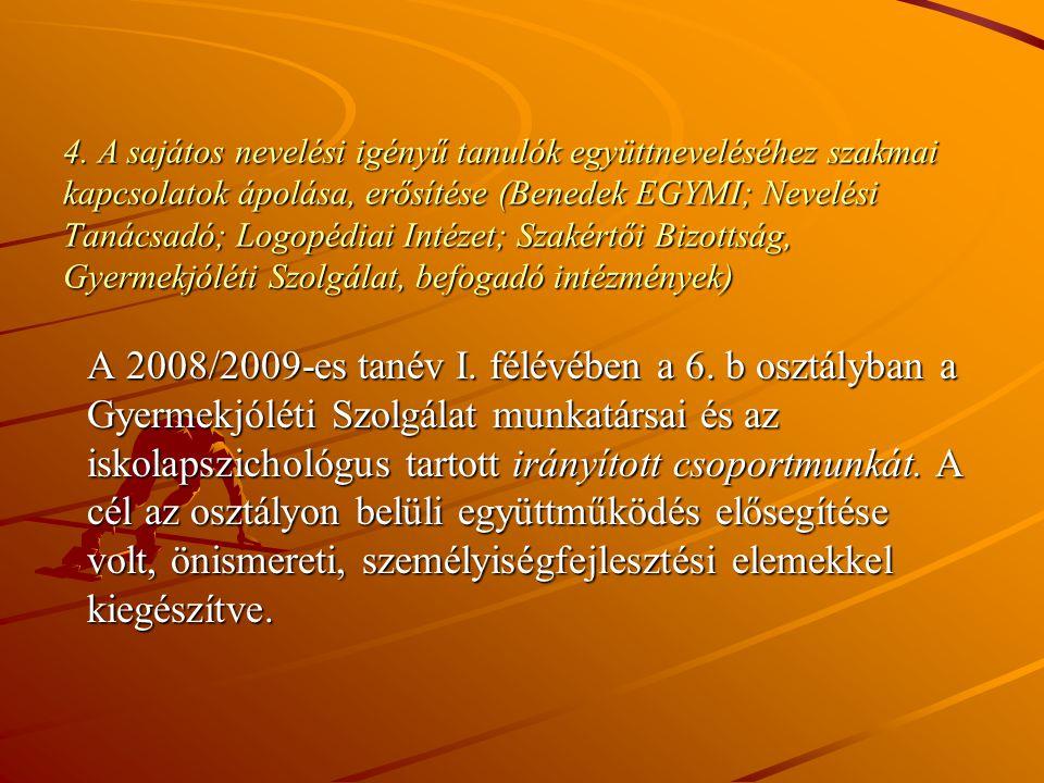 4. A sajátos nevelési igényű tanulók együttneveléséhez szakmai kapcsolatok ápolása, erősítése (Benedek EGYMI; Nevelési Tanácsadó; Logopédiai Intézet; Szakértői Bizottság, Gyermekjóléti Szolgálat, befogadó intézmények)