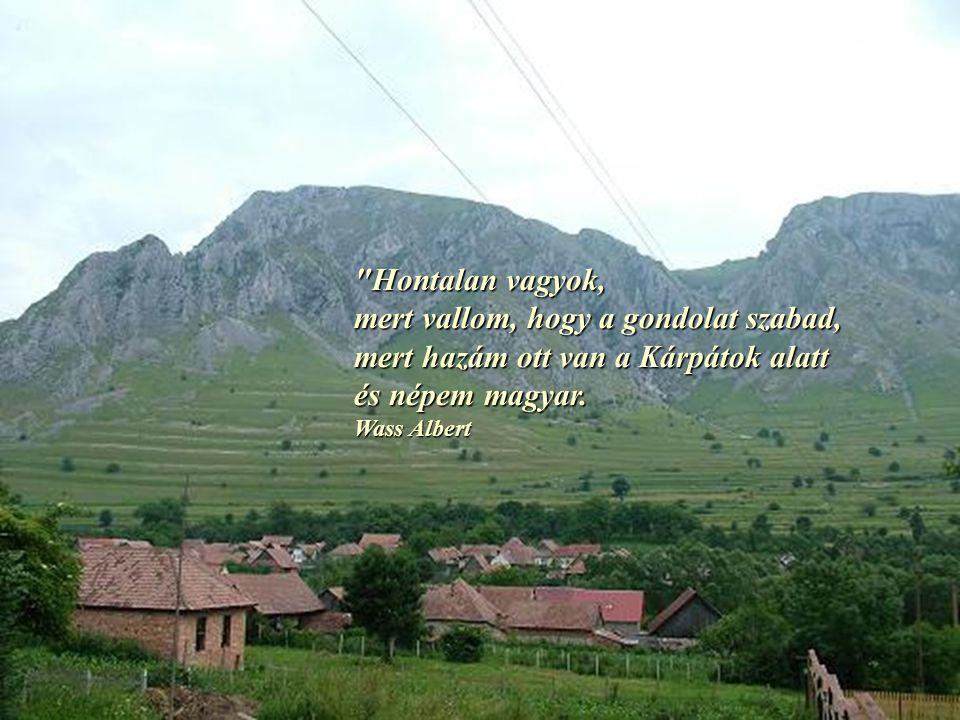 Hontalan vagyok, mert vallom, hogy a gondolat szabad, mert hazám ott van a Kárpátok alatt és népem magyar.