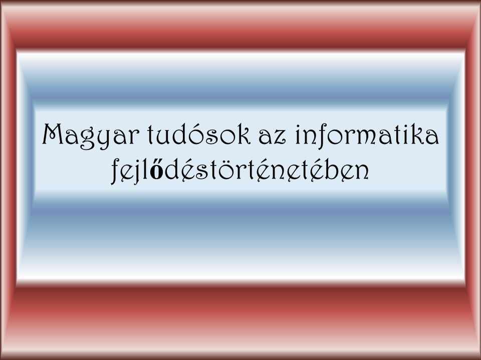 Magyar tudósok az informatika fejlődéstörténetében