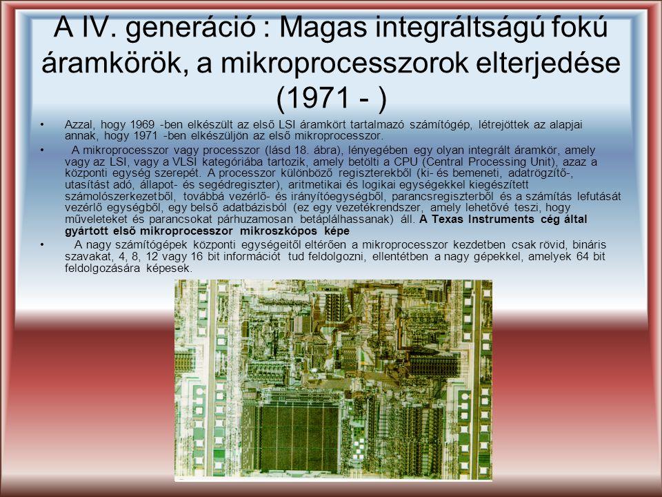 A IV. generáció : Magas integráltságú fokú áramkörök, a mikroprocesszorok elterjedése (1971 - )